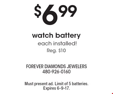 $6.99 watch battery, each installed! Reg. $10. Must present ad. Limit of 5 batteries. Expires 6-9-17.