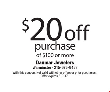 $20 off purchase of $100 or more. With this coupon. Not valid with other offers or prior purchases. Offer expires 6-9-17.