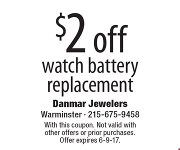 $2 off watch battery replacement. With this coupon. Not valid with other offers or prior purchases. Offer expires 6-9-17.