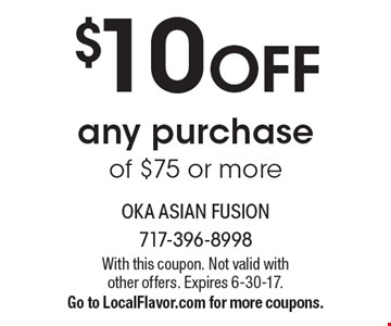 $10 OFF any purchase of $75 or more. With this coupon. Not valid with other offers. Expires 6-30-17. Go to LocalFlavor.com for more coupons.