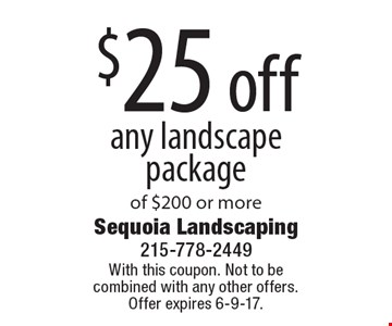 $25 off any landscape package of $200 or more. With this coupon. Not to be combined with any other offers. Offer expires 6-9-17.