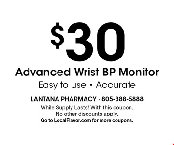 $30 Advanced Wrist BP Monitor. Easy to use - Accurate. While Supply Lasts! With this coupon. No other discounts apply. Go to LocalFlavor.com for more coupons.