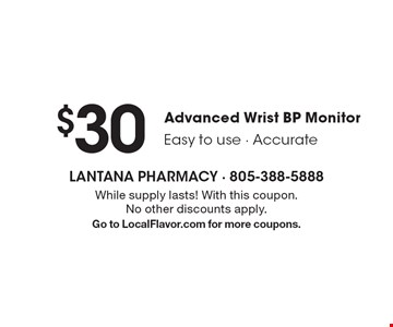 $30Advanced Wrist BP Monitor. Easy to use, Accurate. While supply lasts! With this coupon. No other discounts apply. Go to LocalFlavor.com for more coupons.