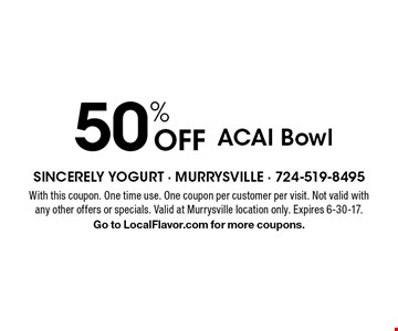 50% Off ACAI Bowl. With this coupon. One time use. One coupon per customer per visit. Not valid with any other offers or specials. Valid at Murrysville location only. Expires 6-30-17.Go to LocalFlavor.com for more coupons.
