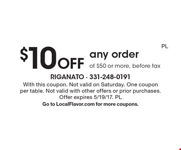 $10 Off any order of $50 or more, before tax. With this coupon. Not valid on Saturday. One coupon per table. Not valid with other offers or prior purchases. Offer expires 5/19/17. PLGo to LocalFlavor.com for more coupons.