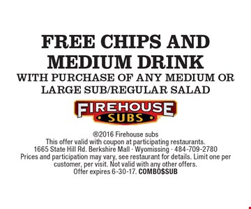 free chips and medium drink WITH purchase of any Medium or Large Sub/regular Salad . 2016 Firehouse subsThis offer valid with coupon at participating restaurants.1665 State Hill Rd. Berkshire Mall - Wyomissing - 484-709-2780Prices and participation may vary, see restaurant for details. Limit one per customer, per visit. Not valid with any other offers.