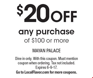 $20 OFF any purchase of $100 or more. Dine in only. With this coupon. Must mention coupon when ordering. Tax not included. Expires 6-9-17.Go to LocalFlavor.com for more coupons.