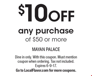 $10 OFF any purchase of $50 or more. Dine in only. With this coupon. Must mention coupon when ordering. Tax not included. Expires 6-9-17.Go to LocalFlavor.com for more coupons.