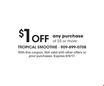 $1 Off Any Purchase Of $5 Or More. With this coupon. Not valid with other offers or prior purchases. Expires 6/9/17.