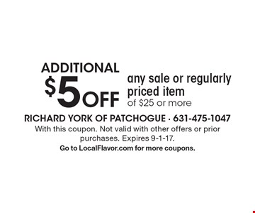 ADDITIONAL $5 Off any sale or regularly priced item of $25 or more. With this coupon. Not valid with other offers or prior purchases. Expires 9-1-17. Go to LocalFlavor.com for more coupons.