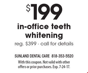 $199 in-office teeth whitening, reg. $399 - call for details. With this coupon. Not valid with other offers or prior purchases. Exp. 7-24-17.
