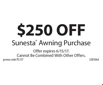 $250 OFF Sunesta Awning Purchase. Offer expires 6/15/17. Cannot Be Combined With Other Offers. 32816hd promo code PL517