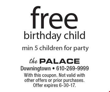 free birthday child min 5 children for party. With this coupon. Not valid with other offers or prior purchases. Offer expires 6-30-17.