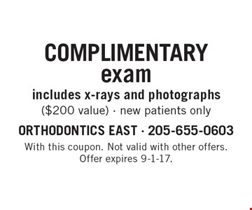 Complimentary exam includes x-rays and photographs ($200 value) - new patients only. With this coupon. Not valid with other offers. Offer expires 9-1-17.