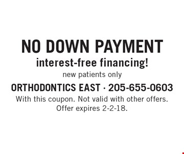 No Down Payment - interest-free financing! new patients only. With this coupon. Not valid with other offers. Offer expires 2-2-18.