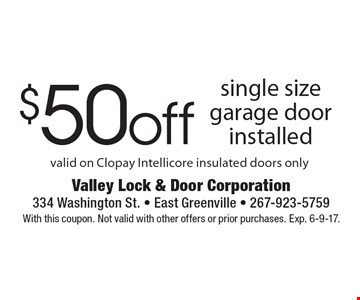 $50 off single size garage door installed. Valid on Clopay Intellicore insulated doors only. With this coupon. Not valid with other offers or prior purchases. Exp. 6-9-17.