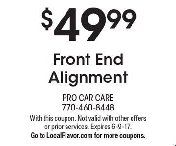 $49.99 Front End Alignment. With this coupon. Not valid with other offers or prior services. Expires 6-9-17. Go to LocalFlavor.com for more coupons.