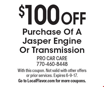 $100 OFF Purchase Of A Jasper Engine Or Transmission. With this coupon. Not valid with other offers or prior services. Expires 6-9-17. Go to LocalFlavor.com for more coupons.