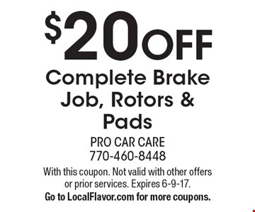 $20 OFF Complete Brake Job, Rotors & Pads. With this coupon. Not valid with other offers or prior services. Expires 6-9-17. Go to LocalFlavor.com for more coupons.