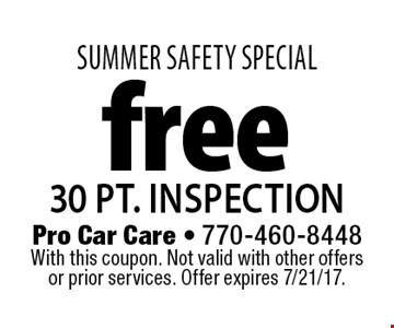 SUMMER SAFETY SPECIAL. Free 30 pt. inspection. With this coupon. Not valid with other offers or prior services. Offer expires 7/21/17.