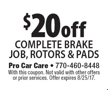 $20 off complete brake job, rotors & pads. With this coupon. Not valid with other offers or prior services. Offer expires 8/25/17.