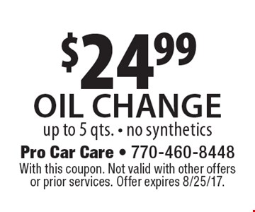 $24.99 oil change. Up to 5 qts. No synthetics. With this coupon. Not valid with other offers or prior services. Offer expires 8/25/17.