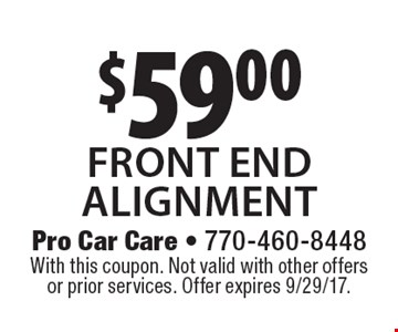 $59.00 front end alignment. With this coupon. Not valid with other offers or prior services. Offer expires 9/29/17.