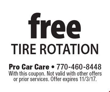 Free tire rotation. With this coupon. Not valid with other offers or prior services. Offer expires 11/3/17.