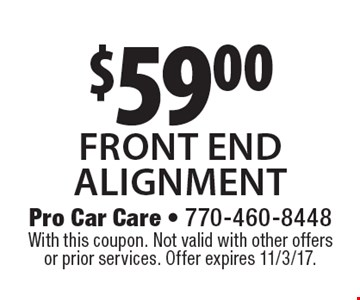 $59.00 front end alignment. With this coupon. Not valid with other offers or prior services. Offer expires 11/3/17.