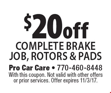 $20off complete brake job, rotors & pads. With this coupon. Not valid with other offers or prior services. Offer expires 11/3/17.