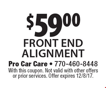 $59.00 front endalignment. With this coupon. Not valid with other offers or prior services. Offer expires 12/8/17.