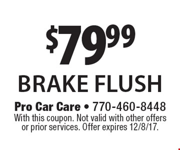 $79.99 brake flush. With this coupon. Not valid with other offers or prior services. Offer expires 12/8/17.
