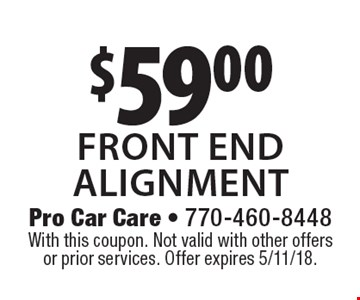 $59.00 front end alignment. With this coupon. Not valid with other offers or prior services. Offer expires 5/11/18.