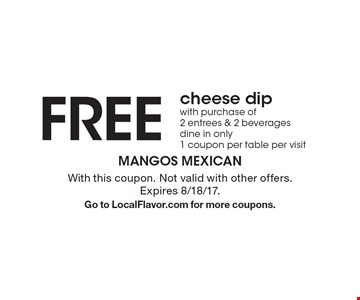 FREE cheese dip with purchase of 2 entrees & 2 beverages, dine in only, 1 coupon per table per visit. With this coupon. Not valid with other offers. Expires 8/18/17.Go to LocalFlavor.com for more coupons.