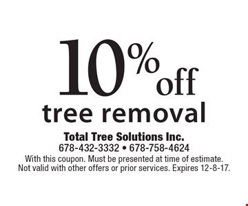 10% off tree removal. With this coupon. Must be presented at time of estimate. Not valid with other offers or prior services. Expires 12-8-17.