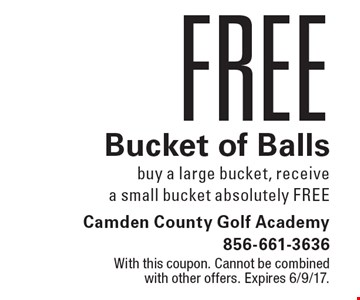 Free Bucket of Balls – buy a large bucket, receive a small bucket absolutely free. With this coupon. Cannot be combined with other offers. Expires 6/9/17.