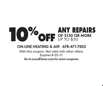 10% off any repairs of $150 or more, up to $50. With this coupon. Not valid with other offers. Expires 8-25-17. Go to LocalFlavor.com for more coupons.