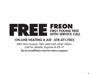 Free Freon. First pound free with service call. With this coupon. Not valid with other offers. Call for details. Expires 8-25-17. Go to LocalFlavor.com for more coupons.