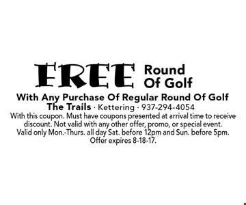 FREE Round Of Golf With Any Purchase Of Regular Round Of Golf. With this coupon. Must have coupons presented at arrival time to receive discount. Not valid with any other offer, promo, or special event. Valid only Mon.-Thurs. all day Sat. before 12pm and Sun. before 5pm. Offer expires 8-18-17.