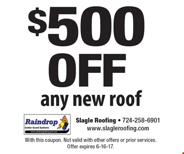$500 off any new roof. With this coupon. Not valid with other offers or prior services. Offer expires 6-16-17.