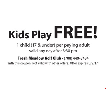 FREE! Kids Play 1 child (17 & under) per paying adult valid any day after 3:30 pm. With this coupon. Not valid with other offers. Offer expires 6/9/17.