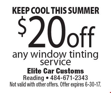 KEEP COOL THIS SUMMER $20 off any window tinting service. Not valid with other offers. Offer expires 6-30-17.