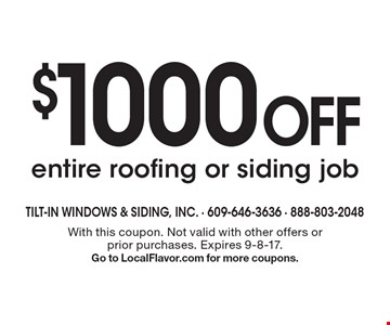 $1000 off entire roofing or siding job. With this coupon. Not valid with other offers or prior purchases. Expires 9-8-17. Go to LocalFlavor.com for more coupons.