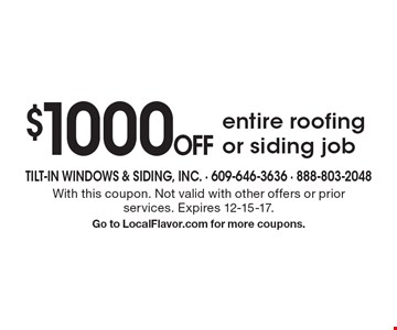 $1000 Off entire roofing or siding job. With this coupon. Not valid with other offers or prior services. Expires 12-15-17. Go to LocalFlavor.com for more coupons.