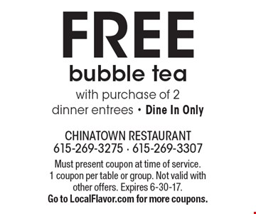 FREE bubble tea. With purchase of 2 dinner entrees. Dine In Only. Must present coupon at time of service. 1 coupon per table or group. Not valid with other offers. Expires 6-30-17. Go to LocalFlavor.com for more coupons.
