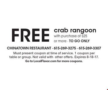 FREE crab rangoon with purchase of $25 or more - TO GO ONLY. Must present coupon at time of service. 1 coupon per table or group. Not valid withother offers. Expires 8-18-17. Go to LocalFlavor.com for more coupons.