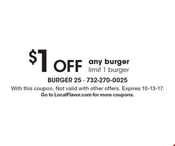 $1 Off any burger. Limit 1 burger. With this coupon. Not valid with other offers. Expires 10-13-17. Go to LocalFlavor.com for more coupons.