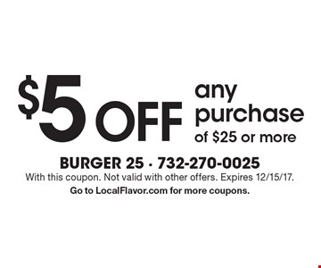 $5 Off anypurchaseof $25 or more. With this coupon. Not valid with other offers. Expires 12/15/17.Go to LocalFlavor.com for more coupons.