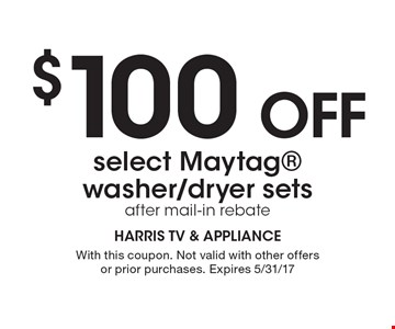 $100 off select Maytag washer/dryer sets after mail-in rebate. With this coupon. Not valid with other offers or prior purchases. Expires 9/01/17