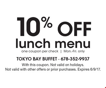10% OFF lunch menu one coupon per check | Mon.-Fri. only. With this coupon. Not valid on holidays. Not valid with other offers or prior purchases. Expires 6/9/17.